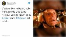 Pierre Hatet, la voix française du Joker (Batman) et de Doc (Retour vers le futur), est décédé