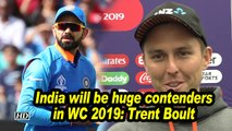 India will be huge contenders in WC 2019: Trent Boult