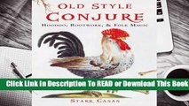 Full E-book Old Style Conjure: Hoodoo, Rootwork,  Folk Magic  For Online