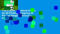 Full E-book  Functional Design for 3D Printing: Designing 3D Printed Things for Everyday Use -