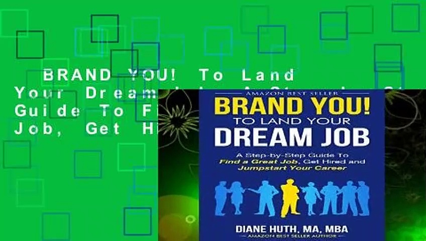BRAND YOU! To Land Your Dream Job: A Step-by-Step Guide To Find a Great Job, Get Hired and