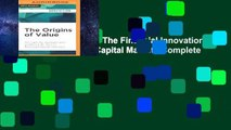 The Origins of Value: The Financial Innovations that Created Modern Capital Markets Complete