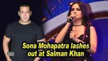 Sona Mohapatra lashes out at Salman for comments on Priyanka