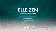 Elle Zen Podcast : Le cabinet de l'expert Bien dormir ça veut dire quoi