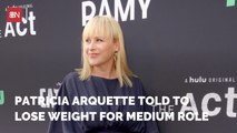 Patricia Arquette Was Told To Slim Down