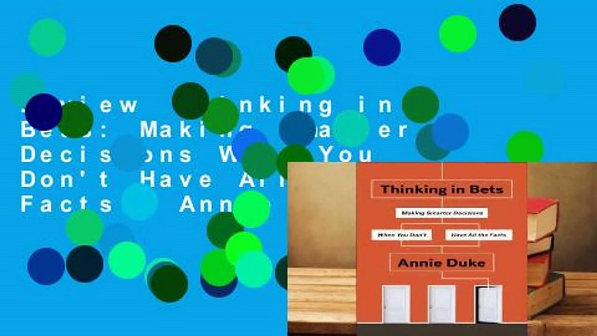Review  Thinking in Bets: Making Smarter Decisions When You Don't Have All the Facts - Annie Du