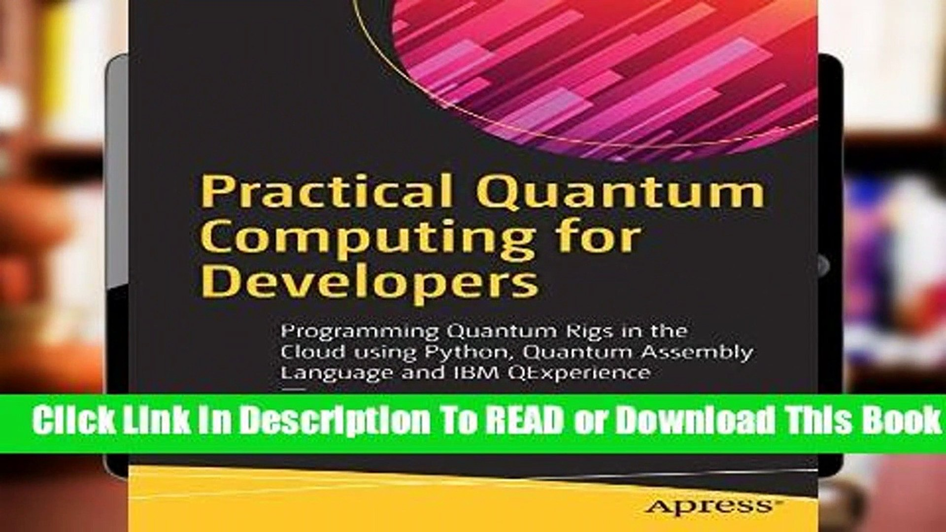Practical Quantum Computing for Developers: Programming Quantum Rigs in the  Cloud using Python,