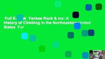 Full E-book  Yankee Rock & Ice: A History of Climbing in the Northeastern United States  For