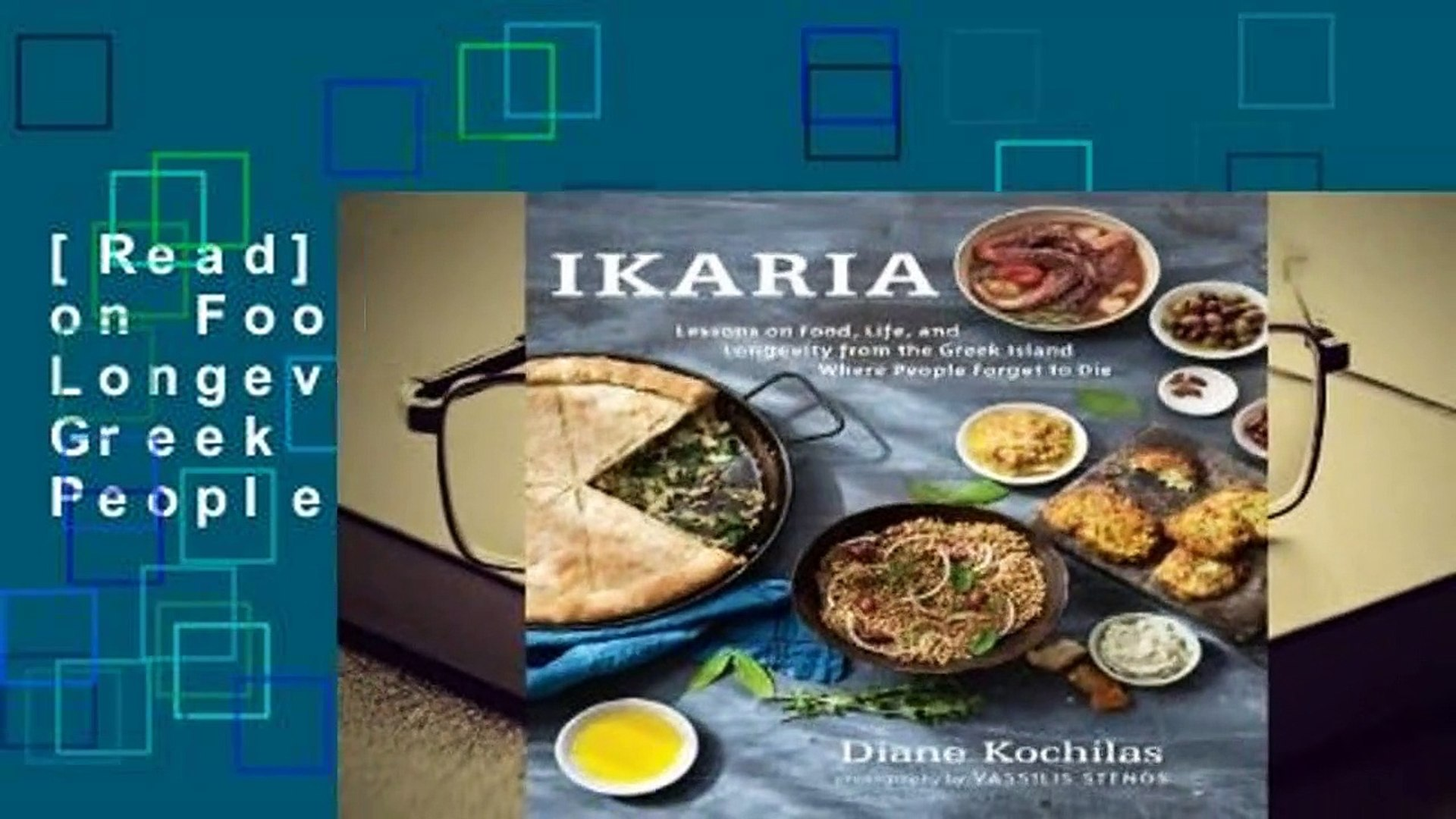 [Read] Ikaria: Lessons on Food, Life, and Longevity from the Greek Island Where People Forget to