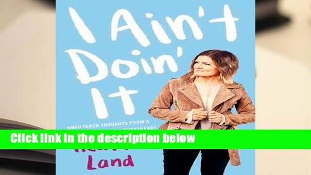 Full E-book  I Ain't Doin' It: Unfiltered Thoughts From a Sarcastic Southern Sweetheart  Best