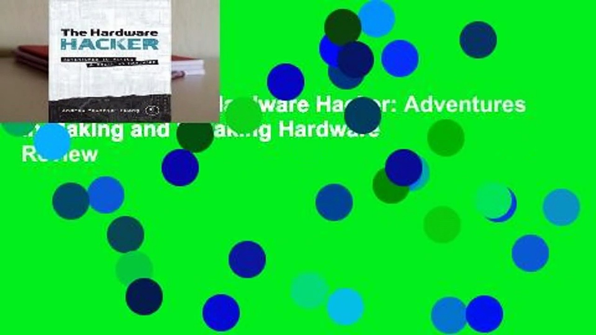 Full E-book  The Hardware Hacker: Adventures in Making and Breaking Hardware  Review