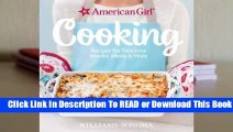 [Read] American Girl Cooking: Recipes for Delicious Snacks, Meals  More  For Free