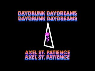 Axel St. Patience - Daydrunk Daydreams (Official Audio)