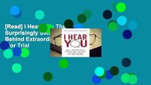 [Read] I Hear You: The Surprisingly Simple Skill Behind Extraordinary Relationships  For Trial