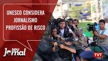 Unesco considera jornalismo profissão de risco