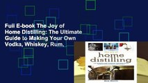 Full E-book The Joy of Home Distilling: The Ultimate Guide to Making Your Own Vodka, Whiskey, Rum,