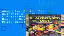 About For Books  The Beginner s Guide to a Plant-Based Diet: Use the Newest 3 Weeks Plant-Based