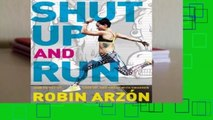[Read] Shut Up and Run: How to Get Up, Lace Up, and Sweat with Swagger  For Trial