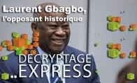 Décryptage Express : Laurent Gbagbo, l'opposant historique