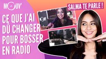 SALMA TE PARLE :  Ce que j'ai dû changer pour bosser en radio