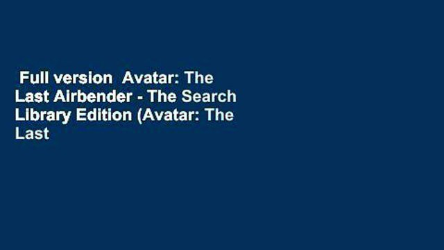 Full version  Avatar: The Last Airbender - The Search Library Edition (Avatar: The Last Airbender