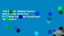 Full E-book  Getting Started with Drones: Build and Customize Your Own Quadcopter  Best Sellers