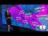 Así estará el clima este martes 28 de mayo de 2019 | Noticias con Yuriria Sierra