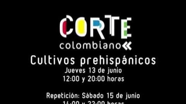 Promo capítulo 11   Corte Colombiano III   CULTIVOS PREHISPÁNICOS