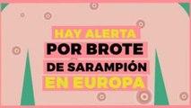 Internacional | Hay alerta por brote de sarampión en Europa