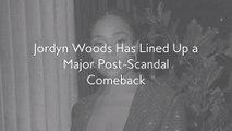 Jordyn Woods Has Lined Up a Major Post-Scandal Comeback