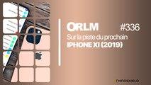 ORLM-336:  Sur la piste de l'iPhone 11 (2019)