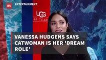 Vanessa Hudgens  Wants To Be Catwoman