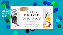 About For Books  The Price We Pay: What Broke American Health Care--and How to Fix It  For Kindle