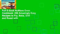 Full E-book NuWave Oven Cookbook: 250 Amazingly Easy Recipes to Fry, Bake, Grill and Roast with
