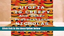 About For Books  Utopia Is Creepy: And Other Provocations Complete