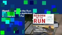 [Read] Reborn on the Run: My Journey from Addiction to Ultramarathons  For Online