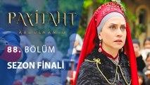 Payitaht Abdülhamid 88. Bölüm Sezon Finali
