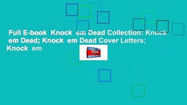 Full E-book  Knock  em Dead Collection: Knock  em Dead; Knock  em Dead Cover Letters; Knock  em