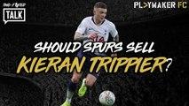 Two-Footed Talk | Should Spurs sell Kieran Trippier?
