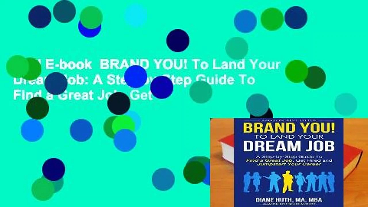 Full E-book  BRAND YOU! To Land Your Dream Job: A Step-by-Step Guide To Find a Great Job, Get