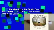 Online The View From The Studio Door: How Artists Find Their Way In An Uncertain World  For Online