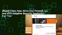 [Read] Cisco Asa: All-In-One Firewall, Ips, and VPN Adaptive Security Appliance  For Trial
