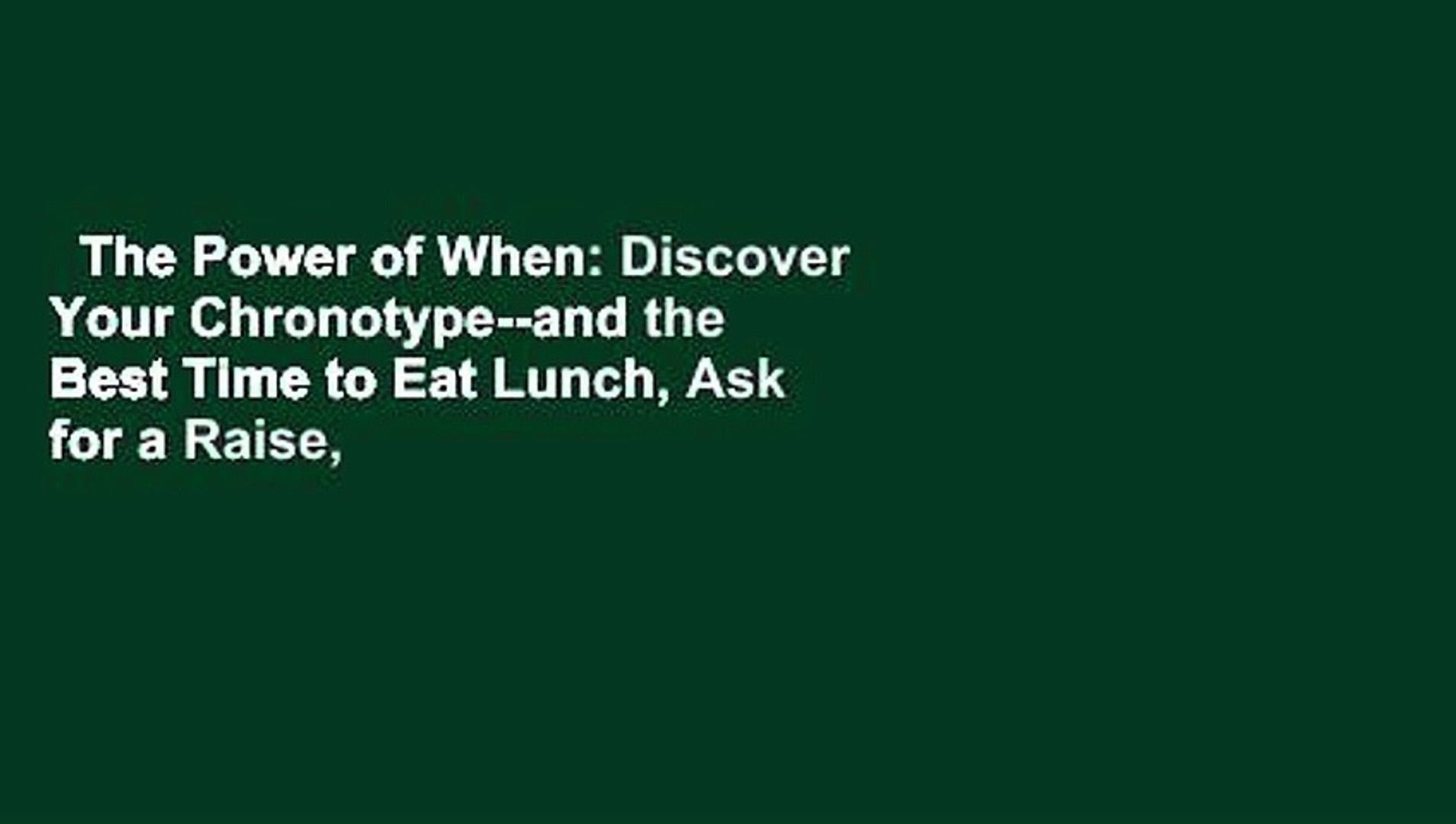 The Power of When: Discover Your Chronotype--and the Best Time to Eat Lunch, Ask for a Raise,