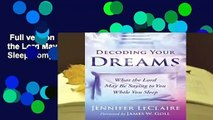 Full version  Decoding Your Dreams: What the Lord May Be Saying to You While You Sleep Complete