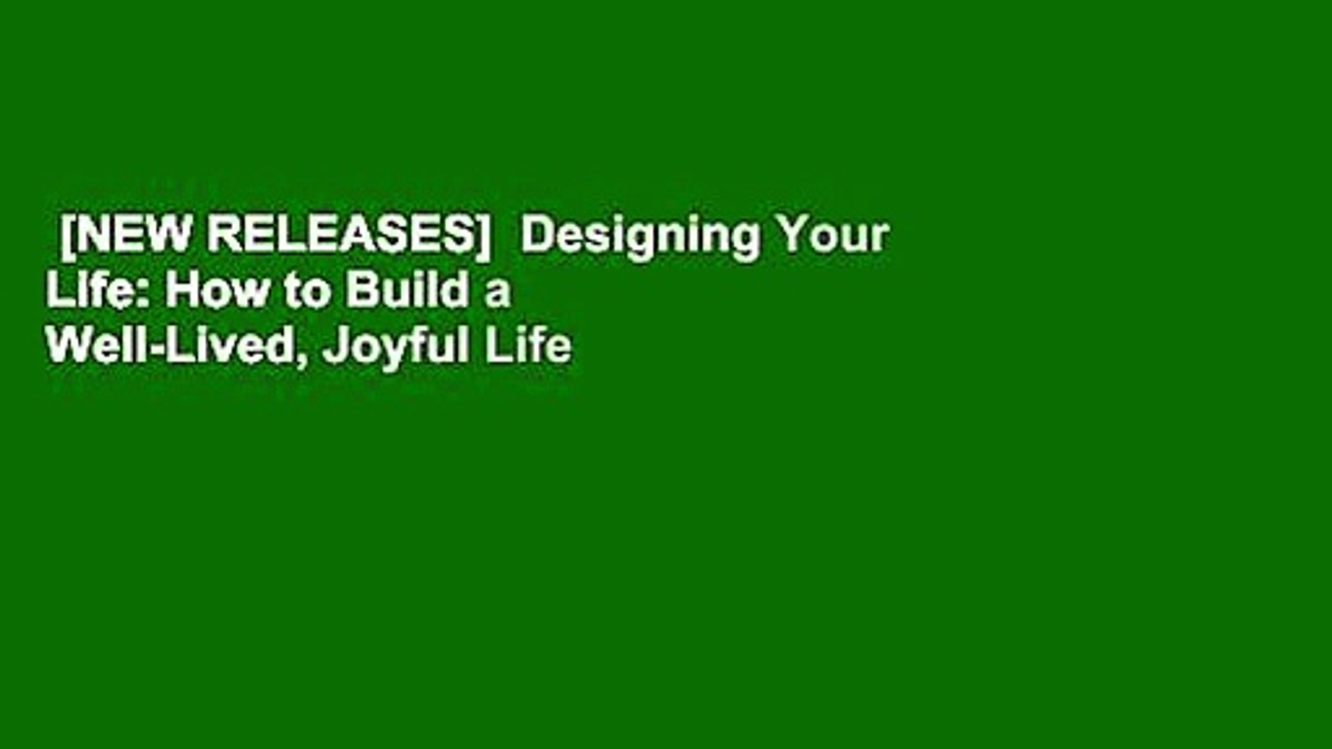 [NEW RELEASES]  Designing Your Life: How to Build a Well-Lived, Joyful Life