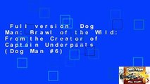 Full version  Dog Man: Brawl of the Wild: From the Creator of Captain Underpants (Dog Man #6)