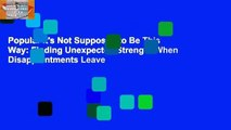 Popular It's Not Supposed to Be This Way: Finding Unexpected Strength When Disappointments Leave