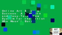 Online Art Money & Success: A Complete and Easy-To-Follow System for the Artist Who Wasn't Born