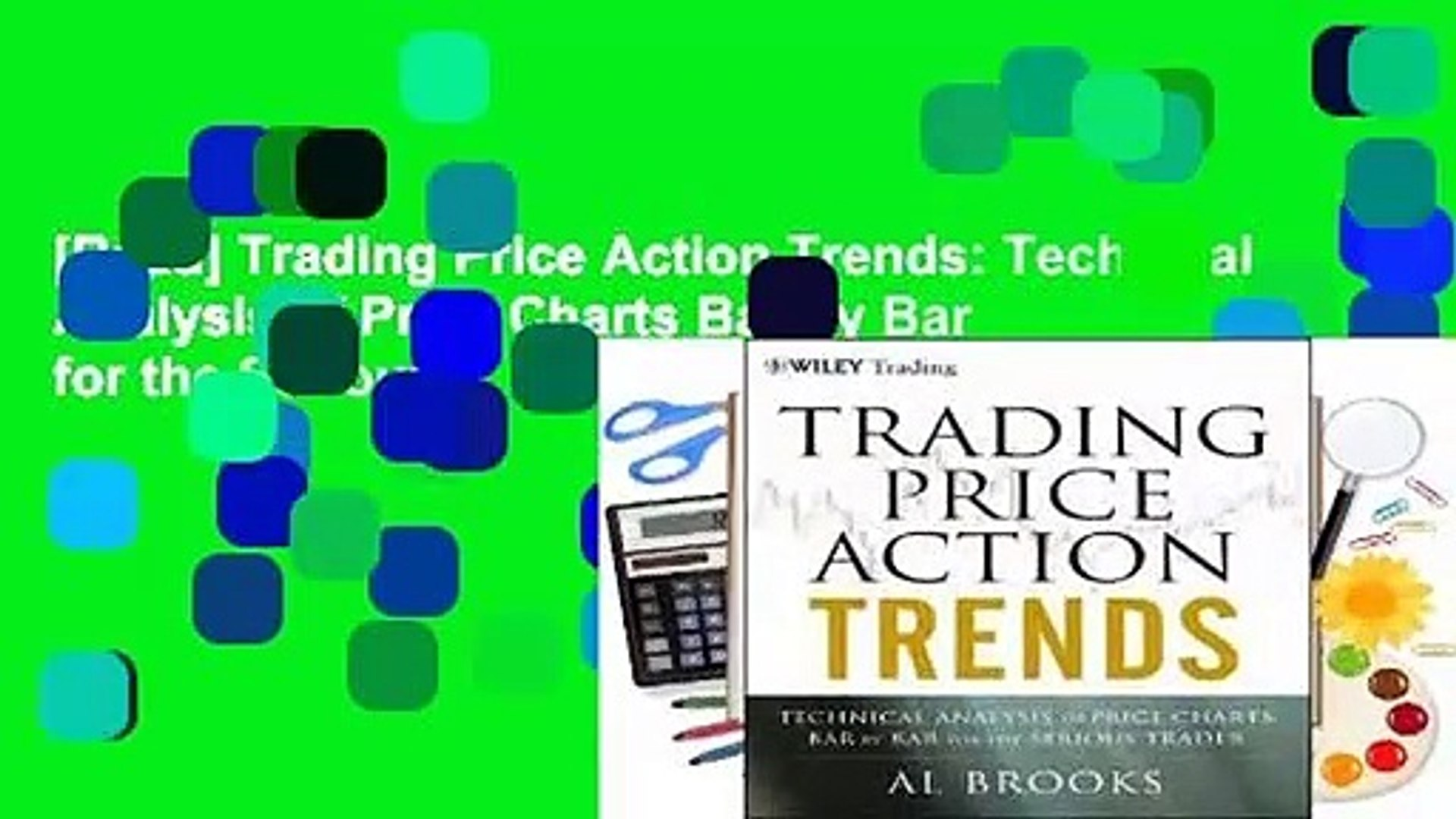 [Read] Trading Price Action Trends: Technical Analysis of Price Charts Bar by Bar for the Serious