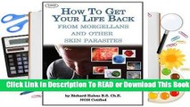 Full E-book How to Get Your Life Back from Morgellons and Other Skin Parasites Limited Edit  For
